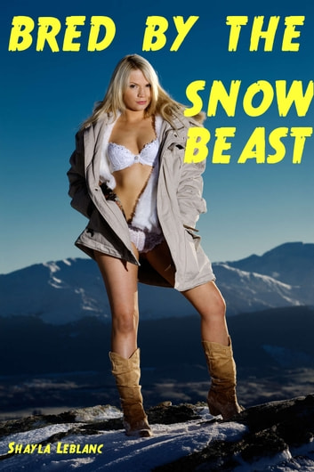 Bred By The Snow Beast -- An Erotic Monster Story Ebook By -6344