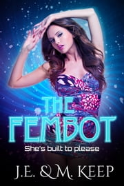 The Fembot ebook by J.E. Keep,M. Keep
