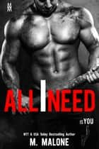 All I Need is You (Contemporary Romance, Romantic Suspense) ebook by M. Malone