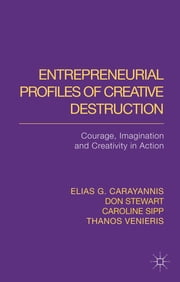 Entrepreneurial Profiles of Creative Destruction - Courage, Imagination and Creativity in Action ebook by Dr Elias G. Carayannis,McDonald Stewart,Caroline M. Sipp,Thanos Venieris