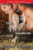 The Spy Who Loved Her ebook by Jordan Ashton