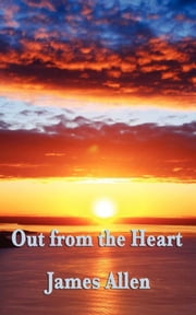 Out From the Heart ebook by James Allen