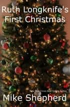 Ruth Longknife's First Christmas ebook by Mike Shepherd,Mike Moscoe