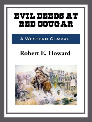 Evil Deeds at Red Cougar eBook by Robert E. Howard