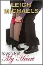 Touch Not My Heart ebook by Leigh Michaels