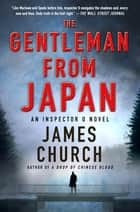 The Gentleman from Japan - An Inspector O Novel ebook by James Church