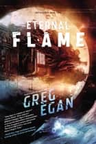 The Eternal Flame ebook by Greg Egan