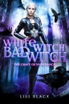 White Witch, Bad Witch - Craft of Vengeance ebook by Lili Black, LA Kirk, Lyn Forester