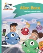 Reading Planet - Alien Race! - Turquoise: Comet Street Kids ePub ebook by