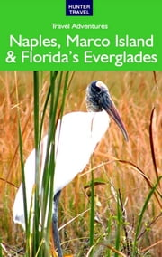 Naples, Marco Island & Florida's Everglades ebook by Chelle Koster  Walton