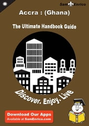 Ultimate Handbook Guide to Accra : (Ghana) Travel Guide - Ultimate Handbook Guide to Accra : (Ghana) Travel Guide ebook by Jetta Rounds