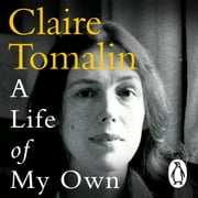 A Life of My Own - A Biographer's Life audiobook by Claire Tomalin