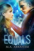 Equals ebook by M.A. Abraham