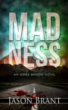 Madness (Asher Benson #2) ebook by