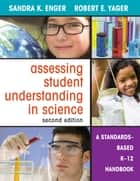Assessing Student Understanding in Science ebook by Dr. Sandra K. Enger,Dr. Robert (Bob) E. Yager
