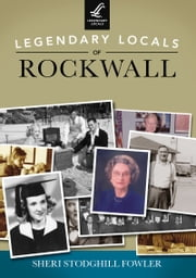 Legendary Locals of Rockwall ebook by Sheri Stodghill Fowler