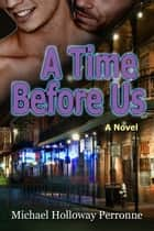 A Time Before Us: A Novel ebook by Michael Holloway Perronne