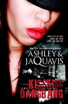 Kiss Kiss, Bang Bang ebook by Ashley & JaQuavis