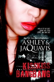 Kiss Kiss, Bang Bang ebook by Ashley,JaQuavis