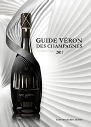 Guide VERON des Champagnes 2017 ebook by Michel VERON