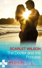 The Doctor And The Princess (Mills & Boon Medical) ebook by Scarlet Wilson