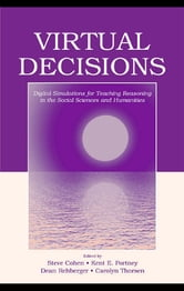 Virtual Decisions - Digital Simulations for Teaching Reasoning in the Social Sciences and Humanities ebook by