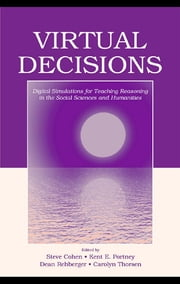 Virtual Decisions - Digital Simulations for Teaching Reasoning in the Social Sciences and Humanities ebook by Steve Cohen,Kent E. Portney,Dean Rehberger,Carolyn Thorsen