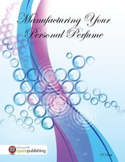 Manufacturing Your Personal Perfume ebook by R Smith