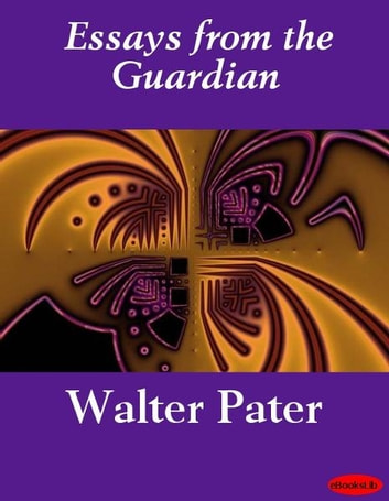 Essays from the Guardian ebook by Walter Pater