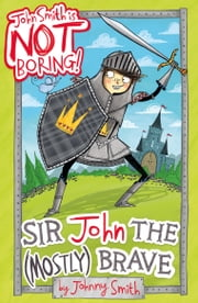 John Smith is NOT Boring! 2: Sir John the (Mostly) Brave ebook by Johnny Smith
