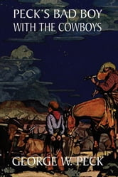 Peck's Bad Boy Among the Cowboys ebook by Peck, George W.