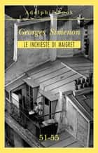 Le inchieste di Maigret 51-55 eBook by Georges Simenon