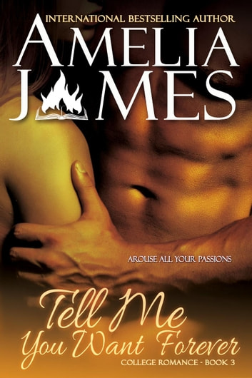 Tell Me You Want Forever - College Romance, #3 ebook by Amelia James