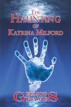 The Haunting of Katrina Milford ebook by