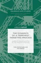 The Dynamics of a Terrorist Targeting Process - Anders B. Breivik and the 22 July Attacks in Norway ebook by Cato Hemmingby, Tore Bjørgo