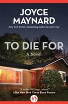 To Die For: A Novel ebook by Joyce Maynard
