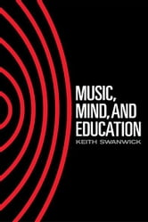 Music, Mind and Education ebook by Keith Swanwick