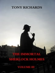 The Immortal Sherlock Holmes: Volume III ebook by Tony Richards