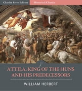 Attila, King of the Huns, and His Predecessors ebook by William Herbert