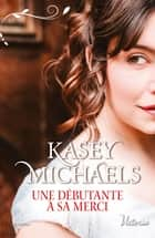 Une débutante à sa merci ebook by Kasey Michaels