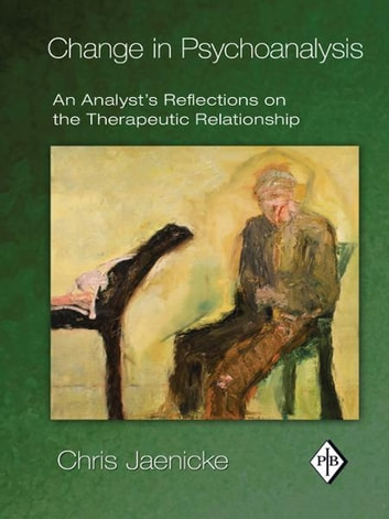 Change in Psychoanalysis - An Analyst's Reflections on the Therapeutic Relationship ebook by Chris Jaenicke
