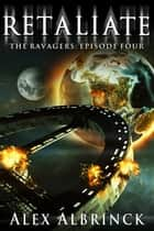 Retaliate - The Ravagers - Episode Four ebook by Alex Albrinck
