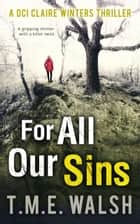 For All Our Sins (DCI Claire Winters crime series, Book 1) ebook by T.M.E. Walsh