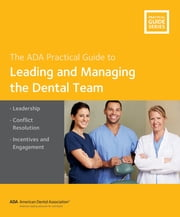 Leading and Managing the Dental Team ebook by American Dental Association