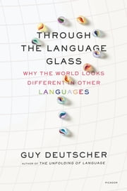 Through the Language Glass - Why the World Looks Different in Other Languages ebook by Kobo.Web.Store.Products.Fields.ContributorFieldViewModel