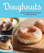 Doughnuts - Simple and Delicious Recipes to Make at Home ebook by Lara Ferroni