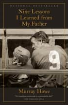 Nine Lessons I Learned from My Father ebook by Murray Howe