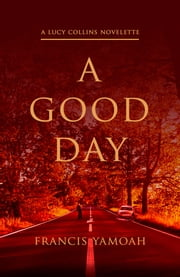 A Good Day ebook by Francis Yamoah