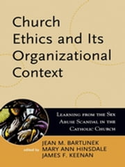 Church Ethics and Its Organizational Context - Learning from the Sex Abuse Scandal in the Catholic Church ebook by Jean M. Bartunek,Mary Ann Hinsdale,John P. Beal,Francis J. Butler,Patricia M. Y. Chang,Daniel R. Coquillette,Michele Dillon,Kimberly D. Elsbach,Richard R. Gaillardetz,C R. Hinings,Paul Lakeland,Michael K. Mauws,Richard P. Nielson,James M. O'Toole,James E. Post,Denise M. Rousseau,Richard M. Gula, S.S.,Judith A.McMorrow,James F. Keenan, SJ,James F. Keenan, SJ