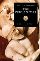 The Persian War in Herodotus and Other Ancient Voices ebook by William Shepherd